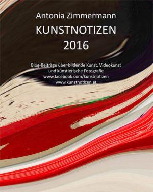 Bücher : KUNSTNOTIZEN 2016 von Antonia Zimmermann / Sammlung